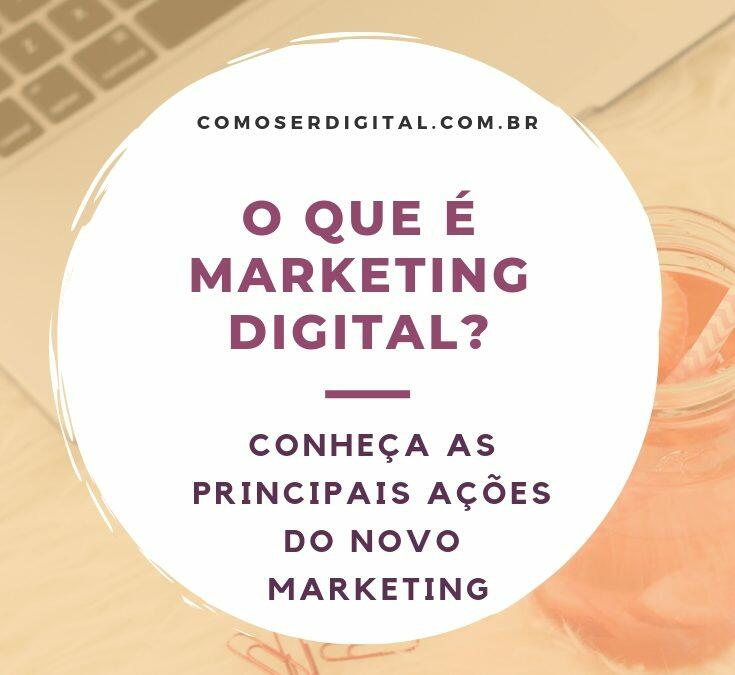 O que é Marketing Digital? Conheça as principais ações do Novo Marketing