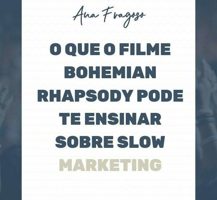O que o filme Bohemian Rhapsody pode te ensinar sobre Slow Marketing